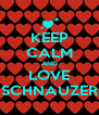 KEEP CALM AND LOVE SCHNAUZER - Personalised Poster A4 size