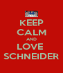 KEEP CALM AND LOVE   SCHNEIDER  - Personalised Poster A4 size