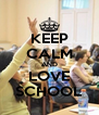 KEEP CALM AND LOVE SCHOOL - Personalised Poster A4 size