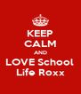 KEEP CALM AND LOVE School  Life Roxx - Personalised Poster A4 size