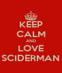 KEEP CALM AND LOVE SCIDERMAN - Personalised Poster A4 size