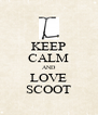 KEEP CALM AND LOVE SCOOT - Personalised Poster A4 size