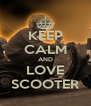 KEEP CALM AND LOVE SCOOTER - Personalised Poster A4 size