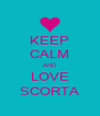 KEEP CALM AND LOVE SCORTA - Personalised Poster A4 size