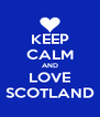 KEEP CALM AND LOVE SCOTLAND - Personalised Poster A4 size
