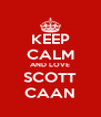 KEEP CALM AND LOVE SCOTT CAAN - Personalised Poster A4 size