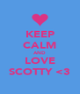 KEEP CALM AND LOVE SCOTTY <3 - Personalised Poster A4 size