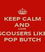 KEEP CALM AND LOVE SCOUSERS LIKE POP BUTCH - Personalised Poster A4 size