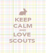 KEEP CALM AND LOVE  SCOUTS  - Personalised Poster A4 size