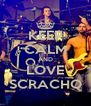 KEEP CALM AND LOVE SCRACHO - Personalised Poster A4 size