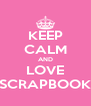 KEEP CALM AND LOVE SCRAPBOOK - Personalised Poster A4 size
