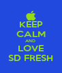 KEEP CALM AND  LOVE SD FRESH - Personalised Poster A4 size