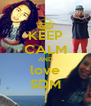 KEEP CALM AND love SDM - Personalised Poster A4 size