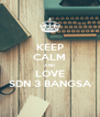 KEEP CALM AND LOVE SDN 3 BANGSA - Personalised Poster A4 size
