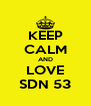 KEEP CALM AND LOVE SDN 53 - Personalised Poster A4 size