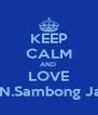 KEEP CALM AND  LOVE SDN.Sambong Jaya - Personalised Poster A4 size