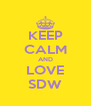 KEEP CALM AND LOVE SDW - Personalised Poster A4 size