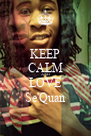 KEEP CALM AND LOVE Se'Quan - Personalised Poster A4 size