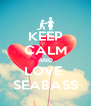 KEEP CALM AND LOVE  SEABASS - Personalised Poster A4 size