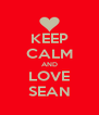 KEEP CALM AND LOVE SEAN - Personalised Poster A4 size