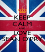 KEEP CALM AND LOVE SEAN O'PRY - Personalised Poster A4 size