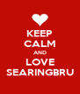 KEEP CALM AND LOVE SEARINGBRU - Personalised Poster A4 size
