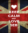 KEEP CALM AND LOVE SEB - Personalised Poster A4 size