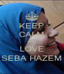 KEEP CALM AND LOVE SEBA HAZEM - Personalised Poster A4 size