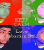 KEEP CALM AND Love Sebastian Ruiz - Personalised Poster A4 size