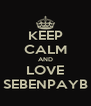 KEEP CALM AND LOVE SEBENPAYB - Personalised Poster A4 size
