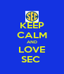 KEEP CALM AND LOVE SEC  - Personalised Poster A4 size