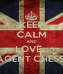 KEEP CALM AND LOVE   SECRET AGENT CHESSEYHEAD - Personalised Poster A4 size