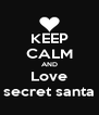 KEEP CALM AND Love secret santa - Personalised Poster A4 size