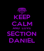 KEEP CALM AND  LOVE SECTION DANIEL - Personalised Poster A4 size