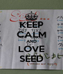 KEEP CALM AND LOVE SEED - Personalised Poster A4 size
