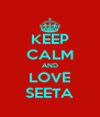 KEEP CALM AND LOVE SEETA - Personalised Poster A4 size