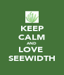 KEEP CALM AND LOVE  SEEWIDTH - Personalised Poster A4 size