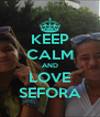 KEEP CALM AND LOVE SEFORA - Personalised Poster A4 size