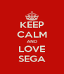 KEEP CALM AND LOVE SEGA - Personalised Poster A4 size