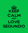 KEEP CALM AND LOVE SEGUNDO - Personalised Poster A4 size