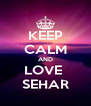 KEEP CALM AND LOVE  SEHAR - Personalised Poster A4 size