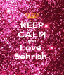 KEEP CALM AND Love  Sehrish  - Personalised Poster A4 size