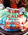 KEEP CALM AND LOVE SEKBID 4 2011-2012 - Personalised Poster A4 size