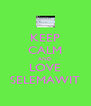 KEEP CALM AND LOVE SELEMAWIT - Personalised Poster A4 size