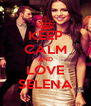 KEEP CALM AND LOVE SELENA - Personalised Poster A4 size