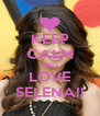 KEEP CALM AND LOVE SELENA!! - Personalised Poster A4 size