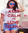 KEEP CALM AND LOVE  SELENA. - Personalised Poster A4 size