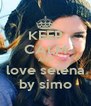 KEEP CALM AND love selena by simo - Personalised Poster A4 size