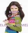 KEEP CALM AND LOVE  SELENA GOMEZ♥ - Personalised Poster A4 size