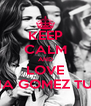 KEEP CALM AND LOVE SELENA GOMEZ TURKEY - Personalised Poster A4 size